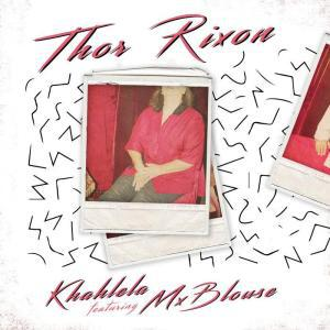 DOWNLOAD MUSIC: Thor Rixon & Mx Blouse   - Khahlela Art