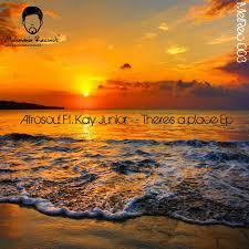 Afrosoul, There's a Place (Incl. Remixes) [feat. Kay Junior], There's a Place, Kay Junior, download ,zip, zippyshare, fakaza, EP, datafilehost, album, Afro House 2018, Afro House Mix, Afro House Music, House Music