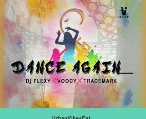 DJ Flexy, Voocy, Trademark, Dance Again, mp3, download, datafilehost, fakaza, Hiphop, Hip hop music, Hip Hop Songs, Hip Hop Mix, Hip Hop, Rap, Rap Music