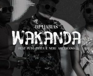 Dj Habias, Wakanda, Puto Prata, Nerú Americano, mp3, download, datafilehost, fakaza, Afro House, Afro House 2018, Afro House Mix, Afro House Music, House Music, Kuduro