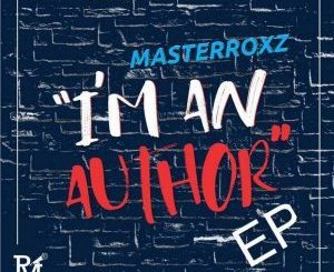 Masterroxz, I'm An Author, download ,zip, zippyshare, fakaza, EP, datafilehost, album, Deep House Mix, Deep House, Deep House Music, Deep Tech, Afro Deep Tech, House Music