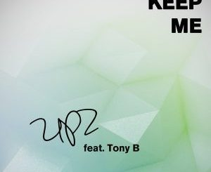 UPZ, Keep Me, Tony B, mp3, download, datafilehost, toxicwap, fakaza
