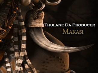 Thulane Da Producer, Makasi (Afro Mix), mp3, download, datafilehost, fakaza, Afro House, Afro House 2019, Afro House Mix, Afro House Music, Afro Tech, House Music
