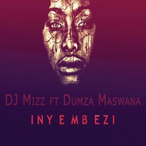 DJ Mizz, Inyembezi, Dumza Maswana, mp3, download, datafilehost, fakaza, Afro House, Afro House 2018, Afro House Mix, Afro House Music, Afro Tech, House Music