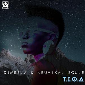 DJMreja , Neuvikal Soule, T.I.O.a, download ,zip, zippyshare, fakaza, EP, datafilehost, album, Afro House, Afro House 2018, Afro House Mix, Afro House Music, Afro Tech, House Music