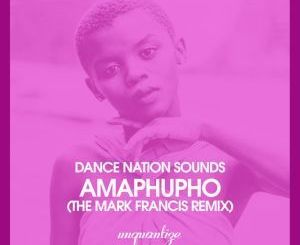 Dance Nation Sounds, Zethe, Amaphupho (Mark Francis Remix), mp3, download, datafilehost, fakaza, Afro House, Afro House 2019, Afro House Mix, Afro House Music, Afro Tech, House Music