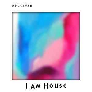 Mdusevan, I Am House, download ,zip, zippyshare, fakaza, EP, datafilehost, album, Afro House, Afro House 2018, Afro House Mix, Afro House Music, Afro Tech, House Music