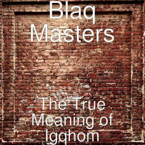 Blaq Masters, The True Meaning of Igqhom, download ,zip, zippyshare, fakaza, EP, datafilehost, album, Gqom Beats, Gqom Songs, Gqom Music, Gqom Mix, House Music