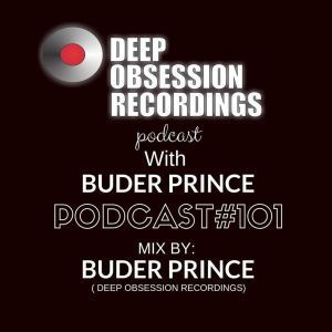 Buder Prince, Deep Obsession Recordings Podcast 101 with Buder Prince, mp3, download, datafilehost, fakaza, Afro House, Afro House 2019, Afro House Mix, Afro House Music, Afro Tech, House Music
