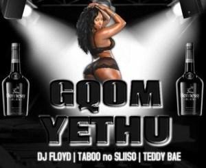 Dj Floyd ,Gqom Yethu, Taboo no Sliiso, Teddy Bae, mp3, download, datafilehost, fakaza, Gqom Beats, Gqom Songs, Gqom Music, Gqom Mix, House Music