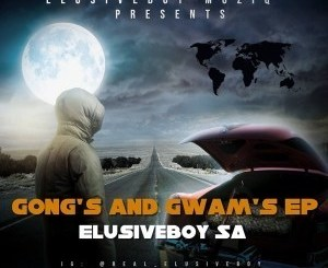Elusiveboy SA, Gong's And Gwam's, download ,zip, zippyshare, fakaza, EP, datafilehost, album, Afro House, Afro House 2019, Afro House Mix, Afro House Music, Afro Tech, House Music, Amapiano, Amapiano Songs, Amapiano Music