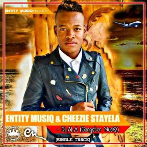 Entity MusiQ, Cheezie Stayela, Dlala (Gangster MusiQ), mp3, download, datafilehost, fakaza, Afro House, Afro House 2019, Afro House Mix, Afro House Music, Afro Tech, House Music
