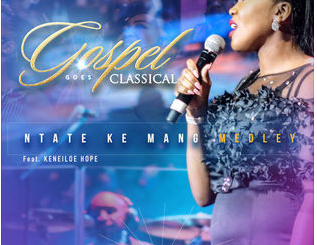 Gospel Goes Classical, Ntate Ke Mang Medley, Keneiloe Hope, mp3, download, datafilehost, toxicwap, fakaza, Gospel Songs, Gospel, Gospel Music, Christian Music, Christian Songs