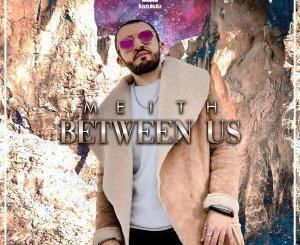 Meith, Between Us, mp3, download, datafilehost, fakaza, Afro House, Afro House 2019, Afro House Mix, Afro House Music, Afro Tech, House Music