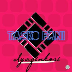 Tasko Fani, Iyazinkosi, mp3, download, datafilehost, fakaza, Afro House, Afro House 2019, Afro House Mix, Afro House Music, Afro Tech, House Music