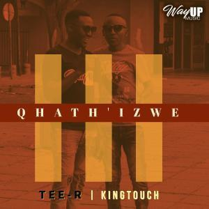 Tee-R, KingTouch, Qhath' Izwe, Radio Edit, mp3, download, datafilehost, fakaza, Afro House, Afro House 2019, Afro House Mix, Afro House Music, Afro Tech, House Music