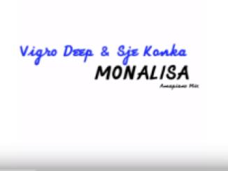 Vigro Deep, Sje Konka, Monalisa, Amapiano Mix, mp3, download, datafilehost, fakaza, Afro House, Afro House 2019, Afro House Mix, Afro House Music, Afro Tech, House Music, Amapiano, Amapiano Songs, Amapiano Music
