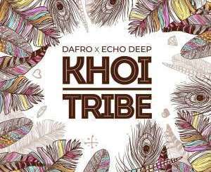 Dafro, Echo Deep, Khoi Tribe, mp3, download, datafilehost, fakaza, Afro House, Afro House 2019, Afro House Mix, Afro House Music, Afro Tech, House Music
