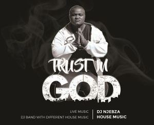 Dj Njebza, Trust In God, download ,zip, zippyshare, fakaza, EP, datafilehost, album, Afro House, Afro House 2019, Afro House Mix, Afro House Music, Afro Tech, House Music