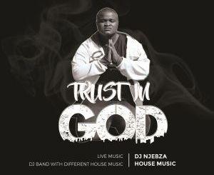 Dj Njebza, Trust In God, download ,zip, zippyshare, fakaza, EP, datafilehost, album, Afro House, Afro House 2019, Afro House Mix, Afro House Music, Afro Tech, House Music