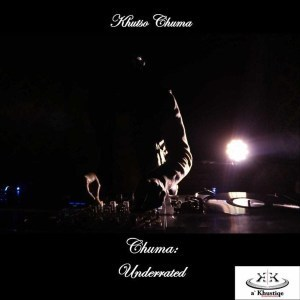 Khutšo Chuma, Chuma: Underrated, download, album, ep, zip, zippyfile, datafilehost, Deep House Mix, Deep House, Deep House Music, Deep Tech, Afro Deep Tech, House Music