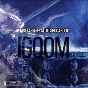 Msetash , Igqom, DJ Sbucardo, mp3, download, datafilehost, fakaza, Gqom Beats, Gqom Songs, Gqom Music, Gqom Mix, House Music