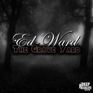 Ed-Ward, The Grave Yard, download ,zip, zippyshare, fakaza, EP, datafilehost, album, Deep House Mix, Deep House, Deep House Music, Deep Tech, Afro Deep Tech, House Music