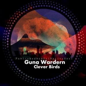 Guna Wardern, Clever Birds, download ,zip, zippyshare, fakaza, EP, datafilehost, album, Afro House, Afro House 2019, Afro House Mix, Afro House Music, Afro Tech, House Music