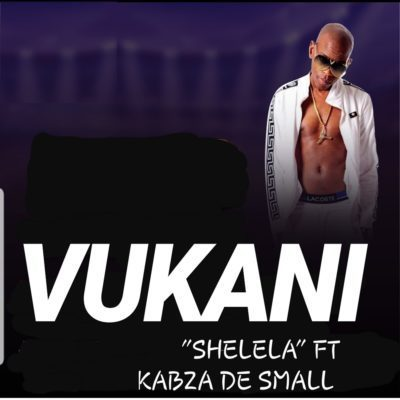 Vukani Ft. Kabza De Small %E2%80%93 Shelela zamusic - Vukani Ft. Kabza De Small – Shelela