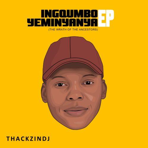 ThackzinDJ %E2%80%93 Ingqumbo Yeminyanya zip album download zamusic - EP: ThackzinDJ – Ingqumbo Yeminyanya