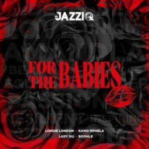 Mr JazziQ, For The Babies, download ,zip, zippyshare, fakaza, EP, datafilehost, album, House Music, Amapiano, Amapiano 2020, Amapiano Mix, Amapiano Music