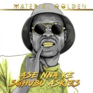 EP: Material Golden – Ase Nna Ke Sghubu Askies