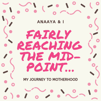 Blog 243 - Anaaya & I - 4 - Fairly reaching the Mid-Point….png