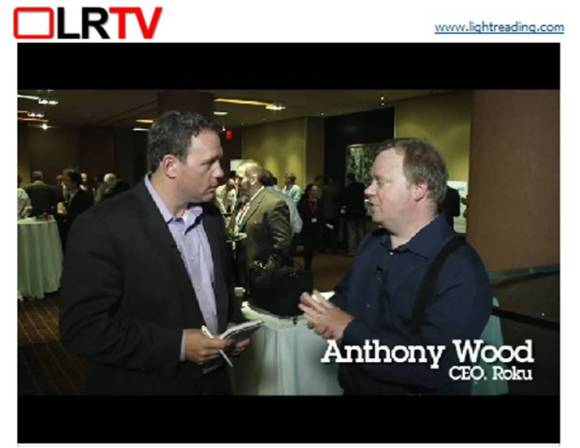Light Reading TV interviews Roku Anthony Wood Boxee Avner Ronen
