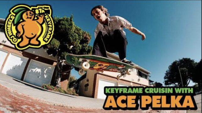 Source YouTube OJ Wheels Ace Pelka Keyflame Cruisin