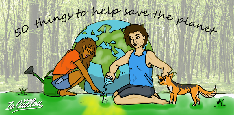 50 easy ways to help save the planet Earth, 50 things ecologic to do at home or outside.