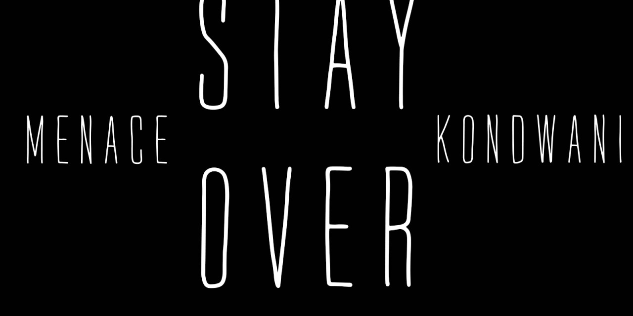Menace – Stay Over ft Kondwani