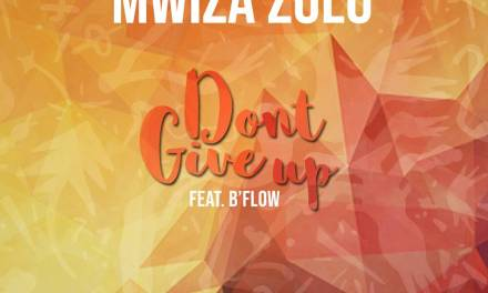 Mwiza Zulu – Dont give up ft B-Flow