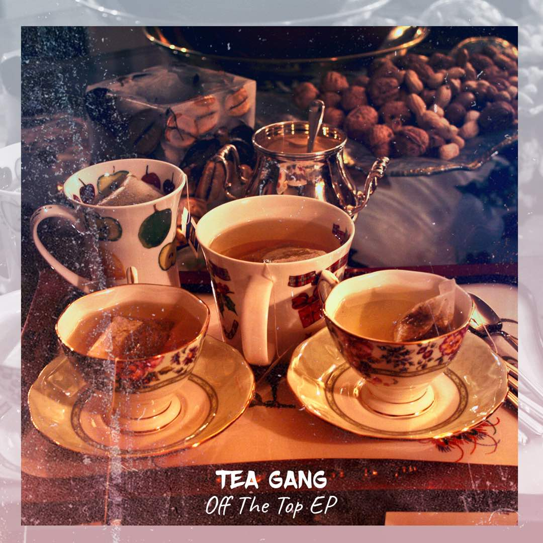 Tea Gang - Off The Top EP