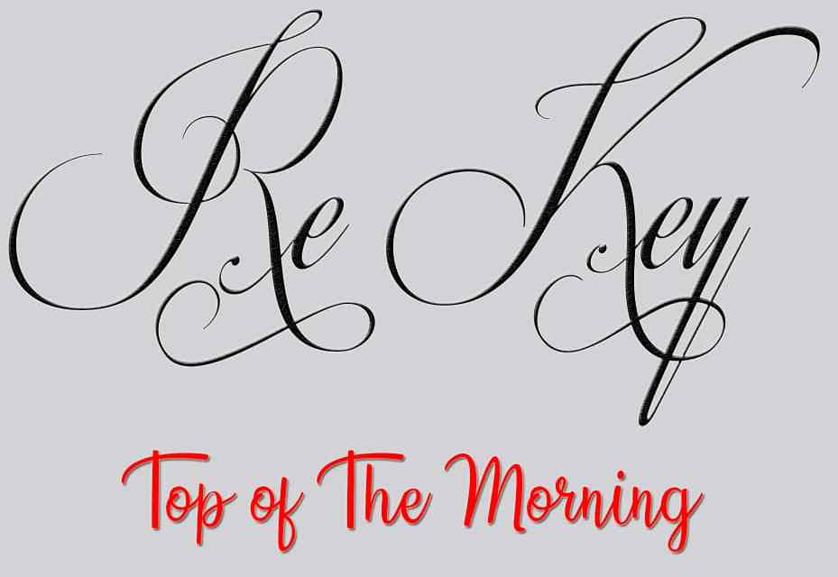 Re Key – Top of the morning