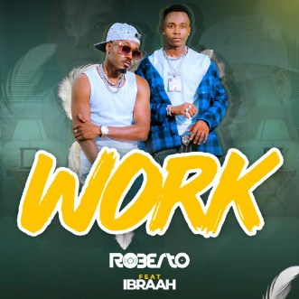 Roberto ft. Ibraah – Work Mp3