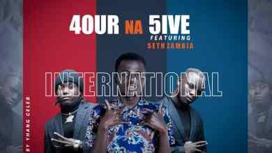 4 Na 5 ft. Seth Zambia – International Mp3
