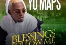 Yo Maps - Blessings Follow Me Mp3
