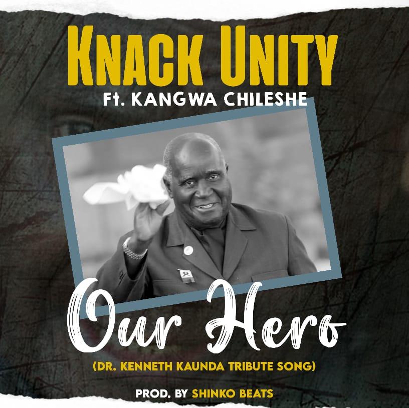 Knack Unity ft. Kangwa Chileshe – Our Hero Mp3