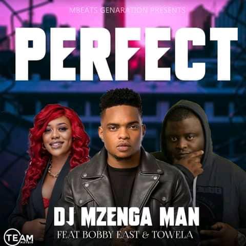 DJ Mzenga Man ft. Bobby East & Towela – Perfect Mp3