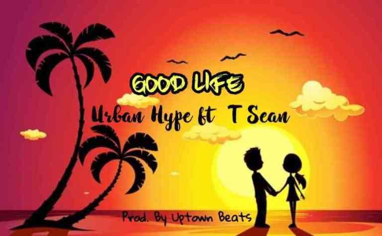 Urban Hype ft. T Sean - The Good Life (Prod. Uptown Beats)