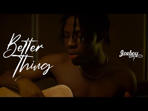 Joeboy - Better Thing (Official Video)