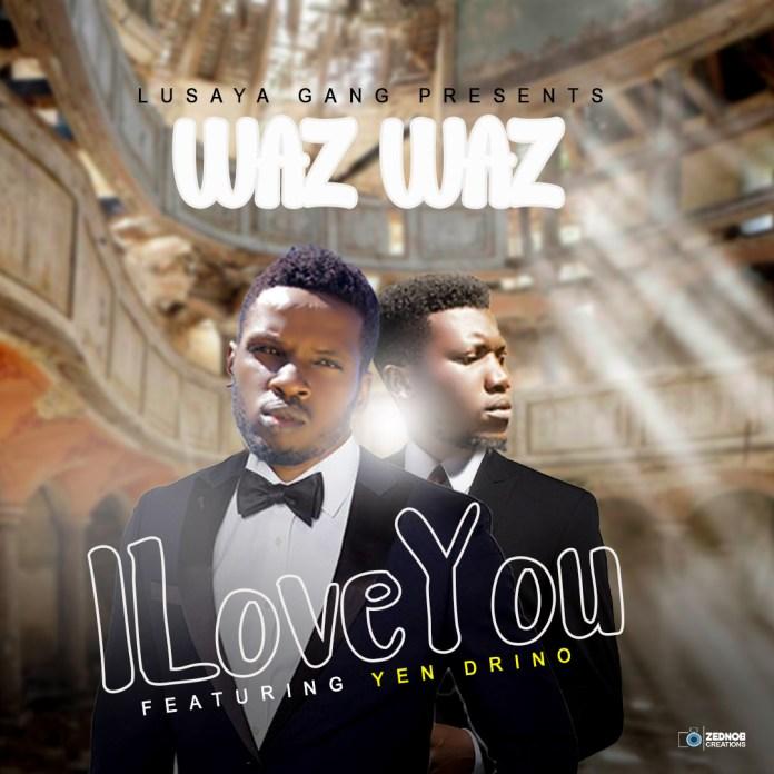 Waz Waz ft. Yen Drino - I Love You