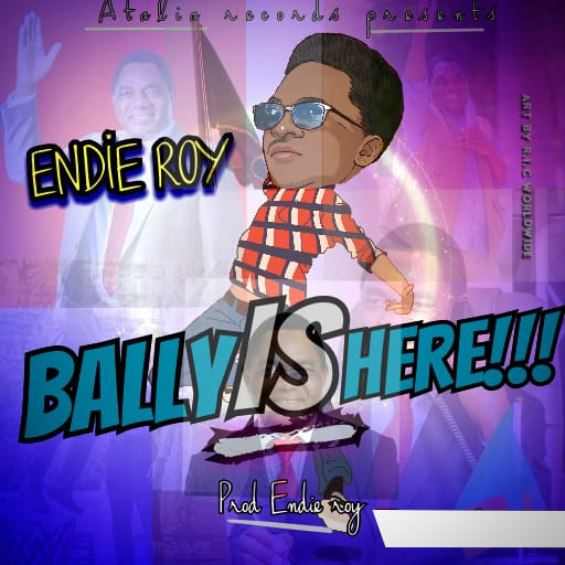 Endie Roy - Bally Is Here (Prod. Endie Roy)