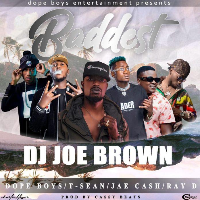 DJ Joe Brown ft. Dope Boys, T-Sean, Jae Cash & Ray Dee – Baddest